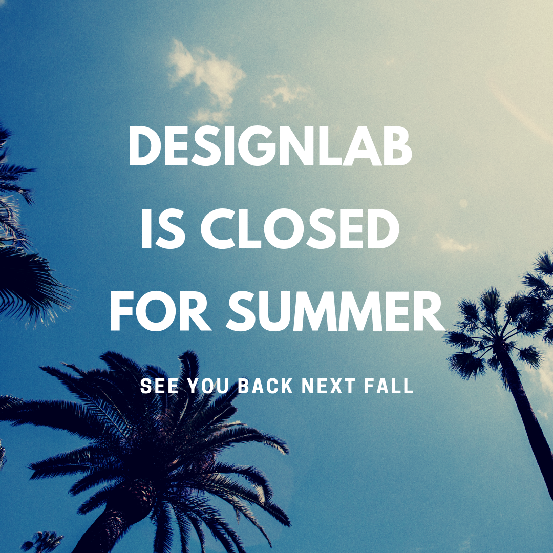 DesignLab is closed for the summer
