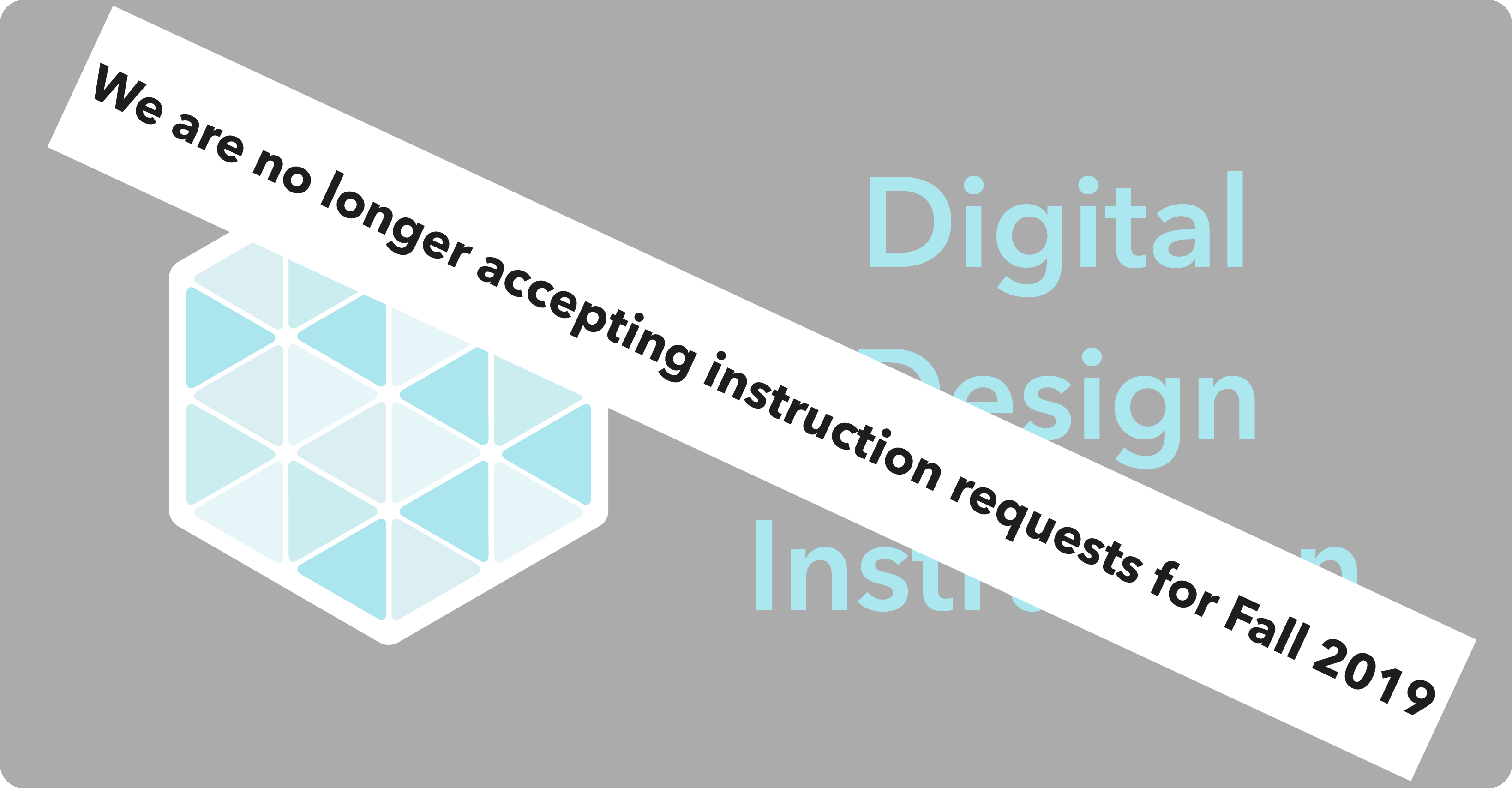 Button for Digital Design Instruction Requests - We are no longer accepting instruction requests for Fall 2019
